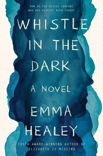 Whistle In The Dark: A Novel by Emma Healey