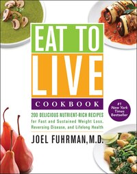 Eat To Live Cookbook: 200 Delicious Nutrient-Rich Recipes for Fast and Sustained Weight Loss…