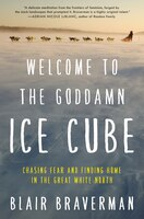 Book Welcome to the Goddamn Ice Cube: Chasing Fear and Finding Home in the Great White North by Blair Braverman