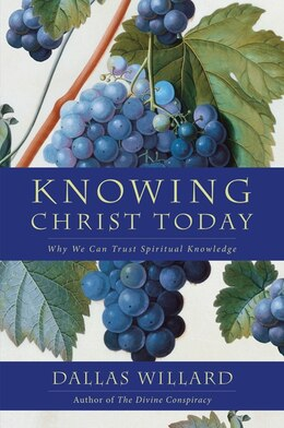 Book Knowing Christ Today: Why We Can Trust Spiritual Knowledge by Dallas Willard