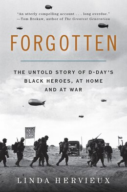 Book Forgotten: The Untold Story of D-Day's Black Heroes, at Home and at War by Linda Hervieux