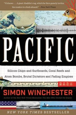 Book Pacific: Silicon Chips and Surfboards, Coral Reefs and Atom Bombs, Brutal Dictators and Fading… by Simon Winchester