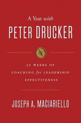 Book A Year With Peter Drucker: 52 Weeks of Coaching for Leadership Effectiveness by Joseph A. Maciariello