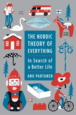 Book The Nordic Theory of Everything: In Search of a Better Life by Anu Partanen