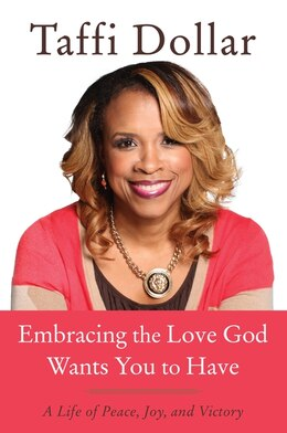 Book Embracing the Love God Wants You to Have: A Life Of Peace, Joy, And Victory by Taffi Dollar