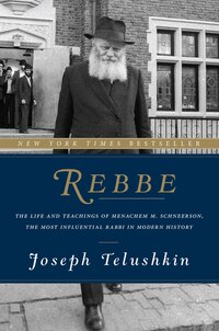 Rebbe: The Life And Teachings Of Menachem M. Schneerson, The Most Influential Rabbi In Modern…