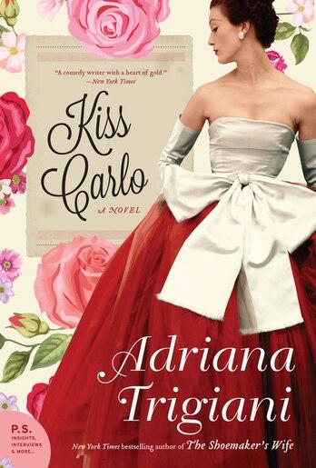 Kiss Carlo: A Novel by Adriana Trigiani