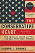 The Conservative Heart: How To Build A Fairer, Happier, And More Prosperous America by Arthur C. Brooks
