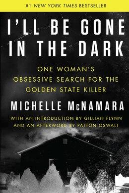 Book I'll Be Gone In The Dark by Michelle Mcnamara