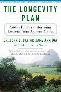 The Longevity Plan: Seven Life-transforming Lessons From Ancient China by John D Day