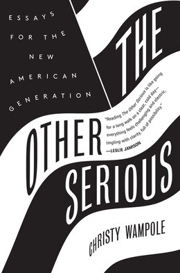 Book The Other Serious: Essays for the New American Generation by Christy Wampole