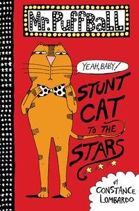 Mr. Puffball: Stunt Cat to the Stars: Stunt Cat To The Stars