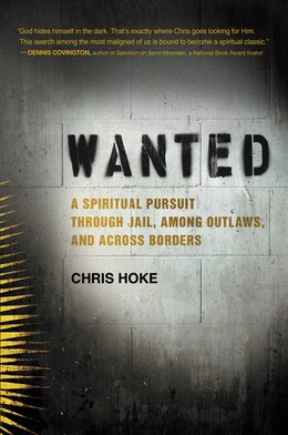 Book Wanted: A Spiritual Pursuit Through Jail, Among Outlaws, And Across Borders by Chris Hoke