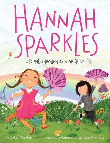 Hannah Sparkles: A Friend Through Rain Or Shine by Robin Mellom