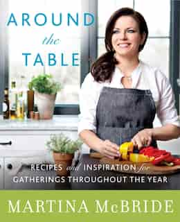 Around The Table: Recipes And Inspiration For Gatherings Throughout The Year by Martina Mcbride
