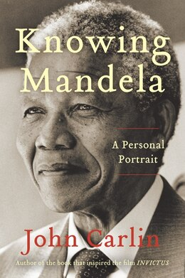 Book Knowing Mandela: An Intimate Look at the Man Who Inspired the World by John Carlin