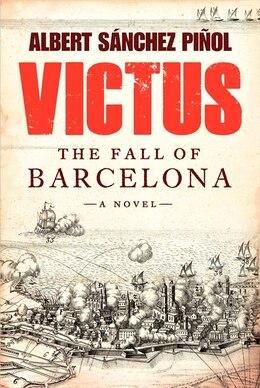 Book Victus: The Fall Of Barcelona, A Novel by Albert Sanchez Pinol