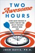 Two Awesome Hours: Science-Based Strategies to Harness Your Best Time and Get Your Most Important…