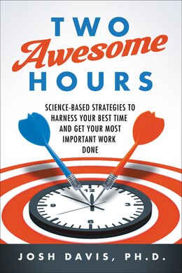 Book Two Awesome Hours: Science-Based Strategies to Harness Your Best Time and Get Your Most Important… by Josh Davis