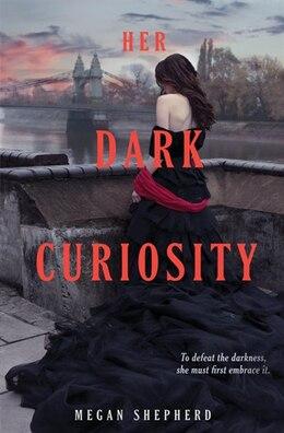 Book Her Dark Curiosity by Megan Shepherd
