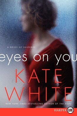 Book Eyes On You: A Novel Of Suspense by Kate White