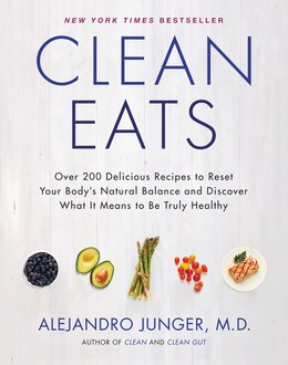 Book Clean Eats: Over 200 Delicious Recipes To Reset Your Body's Natural Balance And Discover What It… by Alejandro Junger