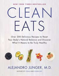 Clean Eats: Over 200 Delicious Recipes To Reset Your Body's Natural Balance And Discover What It…