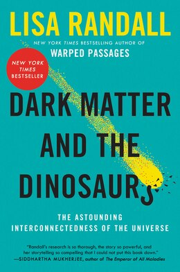 Book Dark Matter and the Dinosaurs: The Astounding Interconnectedness of the Universe by Lisa Randall