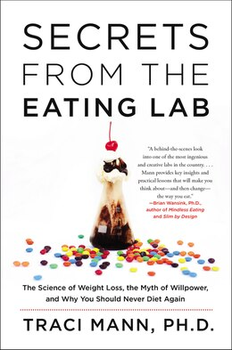 Book Secrets From the Eating Lab: The Science of Weight Loss, the Myth of Willpower, and Why You Should… by Traci Mann