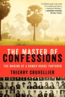 Book The Master Of Confessions: The Making Of A Khmer Rouge Torturer by Thierry Cruvellier