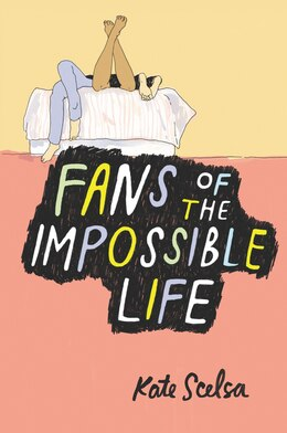 Book Fans Of The Impossible Life by Kate Scelsa