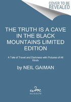 The Truth Is A Cave In The Black Mountains Limited Edition: A Tale Of Travel And Darkness With…