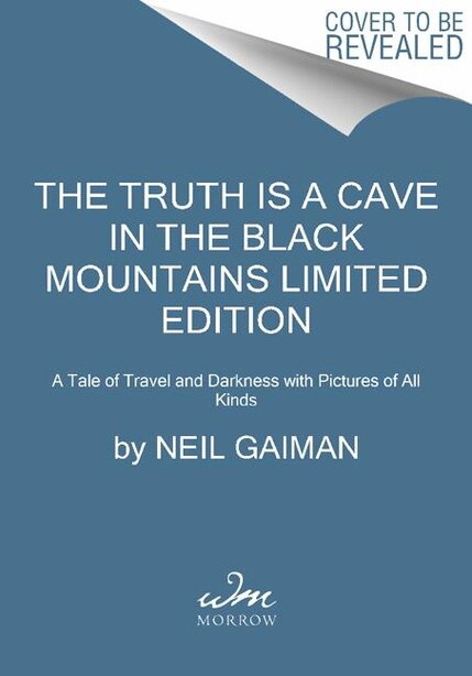 The Truth Is A Cave In The Black Mountains Limited Edition: A Tale Of Travel And Darkness With Pictures Of All Kinds by Neil Gaiman