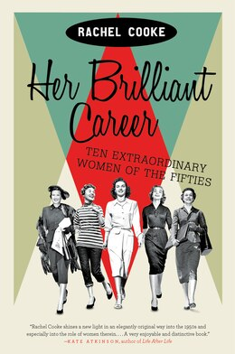 Book Her Brilliant Career: Ten Extraordinary Women of the Fifties by Rachel Cooke
