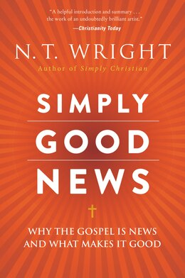 Book Simply Good News: Why the Gospel Is News and What Makes It Good by N. T. Wright