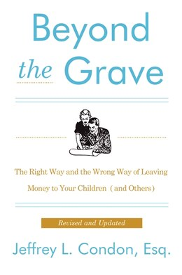 Book Beyond The Grave, Revised And Updated Edition: The Right Way And The Wrong Way Of Leaving Money To… by Jeffery L. Condon