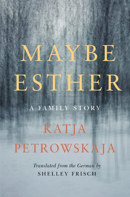 Book Maybe Esther: A Family Story by Katja Petrowskaja