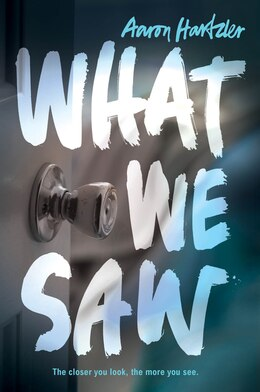 Book What We Saw by Aaron Hartzler