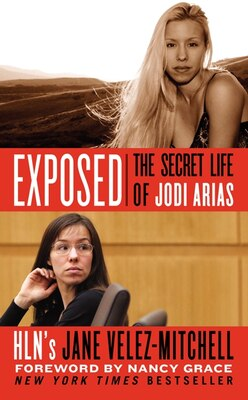 Book Exposed: The Secret Life Of Jodi Arias by Jane Velez-Mitchell