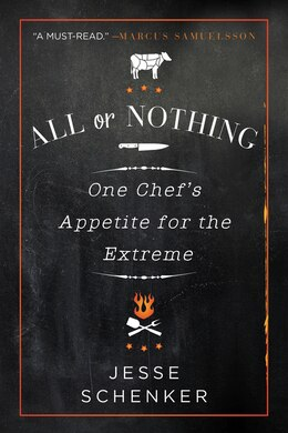 Book All Or Nothing: One Chef's Appetite For The Extreme by Jesse Schenker