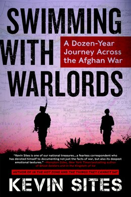 Book Swimming With Warlords: A Dozen-Year Journey Across The Afghan War by Kevin Sites