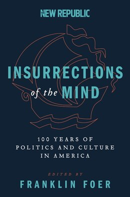 Book Insurrections Of The Mind: 100 Years of Politics and Culture in America by Foer, Franklin