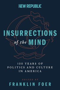 Insurrections Of The Mind: 100 Years of Politics and Culture in America
