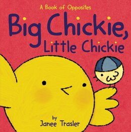 Book Big Chickie, Little Chickie: A Book of Opposites by Janee Trasler