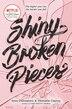 Shiny Broken Pieces: A Tiny Pretty Things Novel by Sona Charaipotra