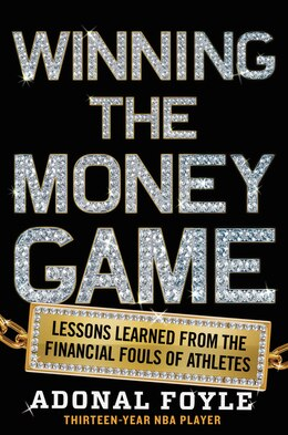 Book Winning The Money Game: Lessons Learned From The Financial Fouls Of Pro Athletes by Adonal Foyle