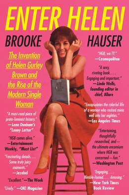 Book Enter Helen: The Invention Of Helen Gurley Brown And The Rise Of The Modern Single Woman by Brooke Hauser