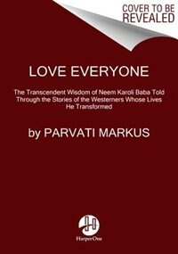 Book Love Everyone: The Transcendent Wisdom of Neem Karoli Baba Told Through the Stories of the… by Parvati Markus