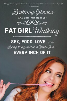 Book Fat Girl Walking: Sex, Food, Love, and Being Comfortable in Your Skin…Every Inch of It by Brittany Gibbons