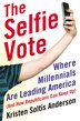 The Selfie Vote: Where Millennials Are Leading America (And How Republicans Can Keep Up) by Kristen Soltis Anderson